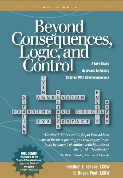 Beyond Consequences, Logic, and Control: A Love Based Approach to Helping Children With Severe Behaviors By: B. Bryan Post,Heather T. Forbes
