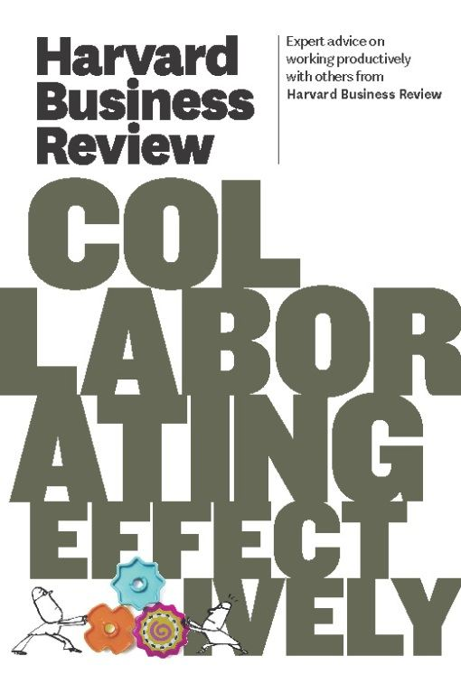 Harvard Business Review on Collaborating Effectively By: Harvard Business Review