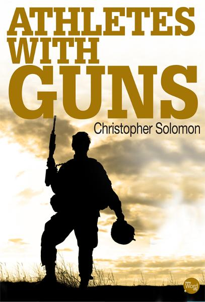 Athletes With Guns By: Christopher Solomon