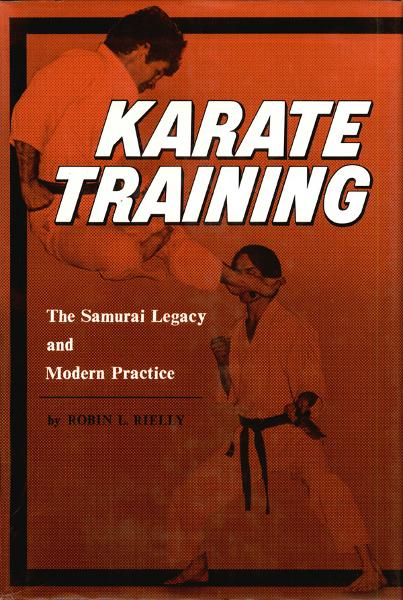 Karate Training: The Samurai Legacy and Modern Practice By: Robin L. Rielly
