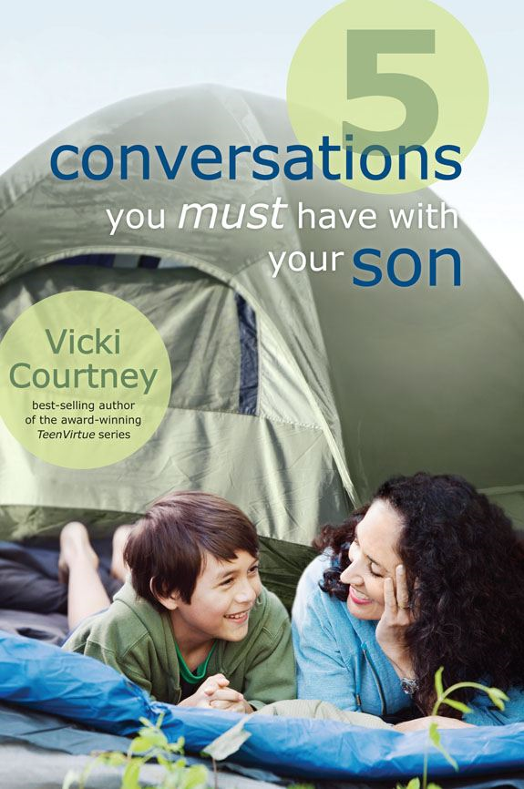 5 Conversations You Must Have with Your Son By: Vicki Courtney