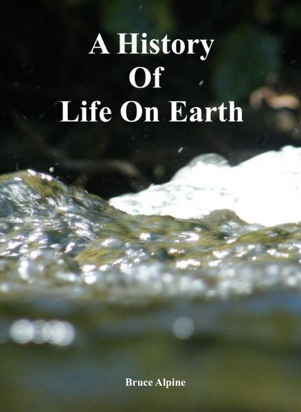 A History Of Life On Earth By: Bruce Alpine