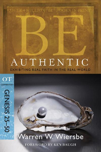 Be Authentic (Genesis 25-50): Exhibiting Real Faith in the Real World By: Warren W. Wiersbe