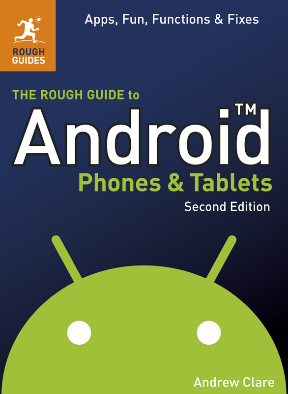 The Rough Guide to Android Phones and Tablets By: Andrew Clare