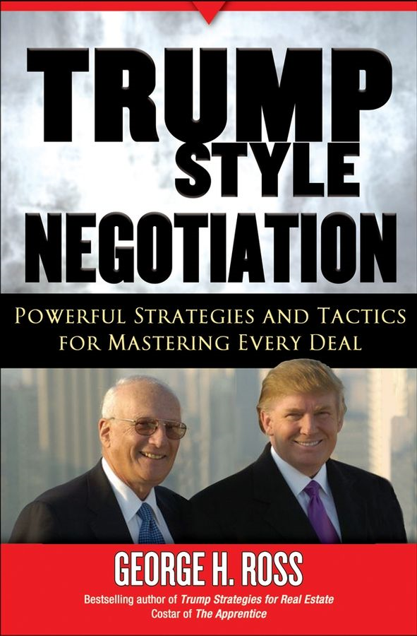 Trump-Style Negotiation By: George H. Ross