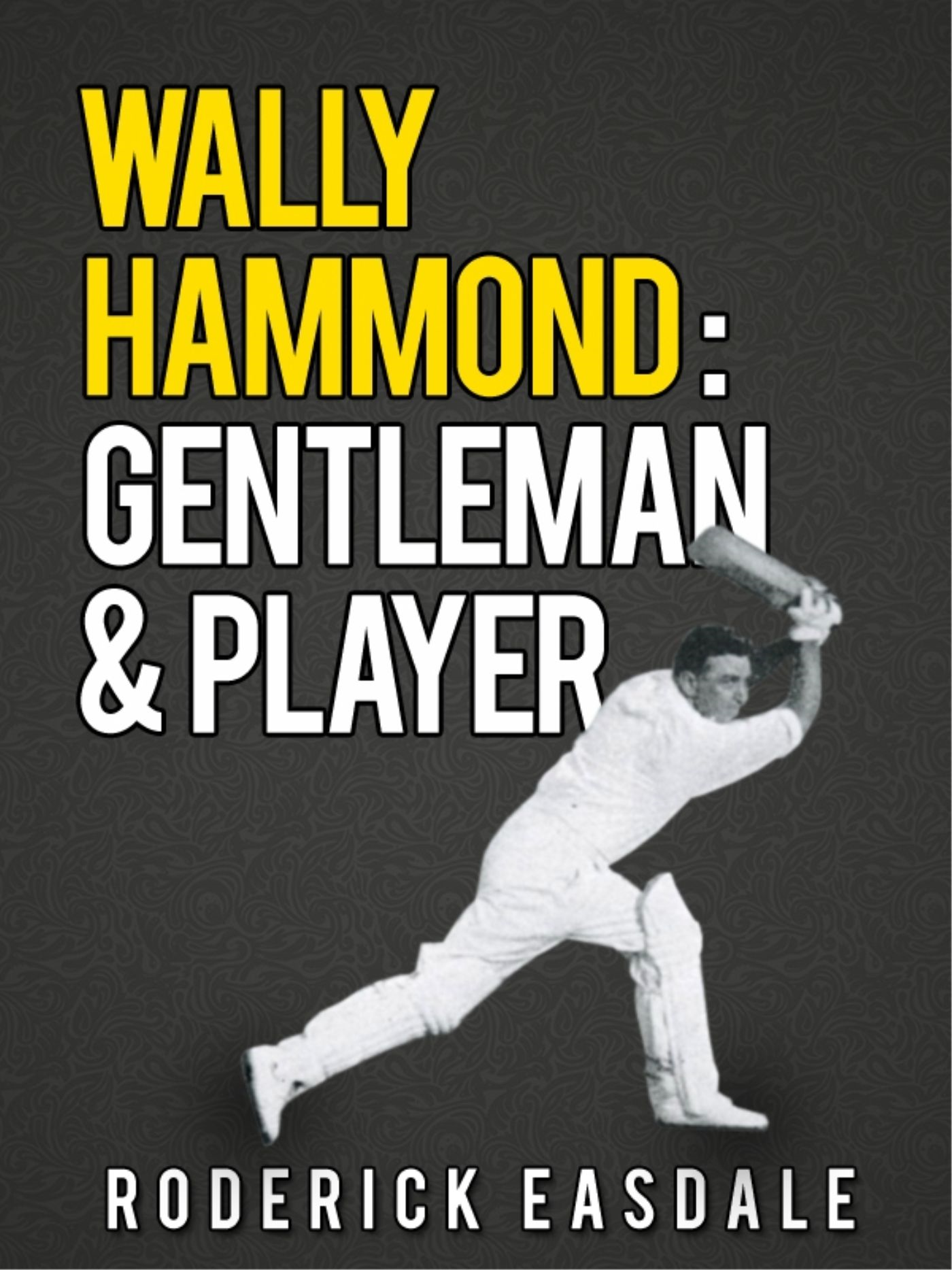 Wally Hammond: Gentleman & Player