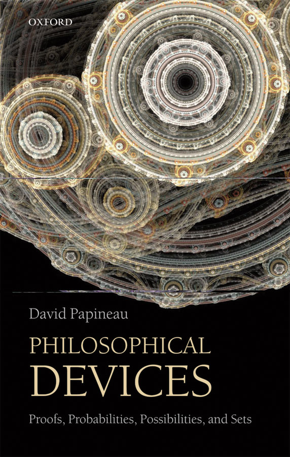 Philosophical Devices: Proofs, Probabilities, Possibilities, and Sets By: David Papineau