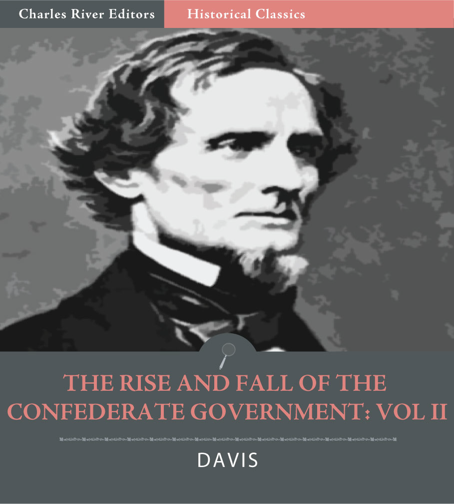 The Rise and Fall of the Confederate Government: Volume 2 (Illustrated Edition) By: Jefferson Davis