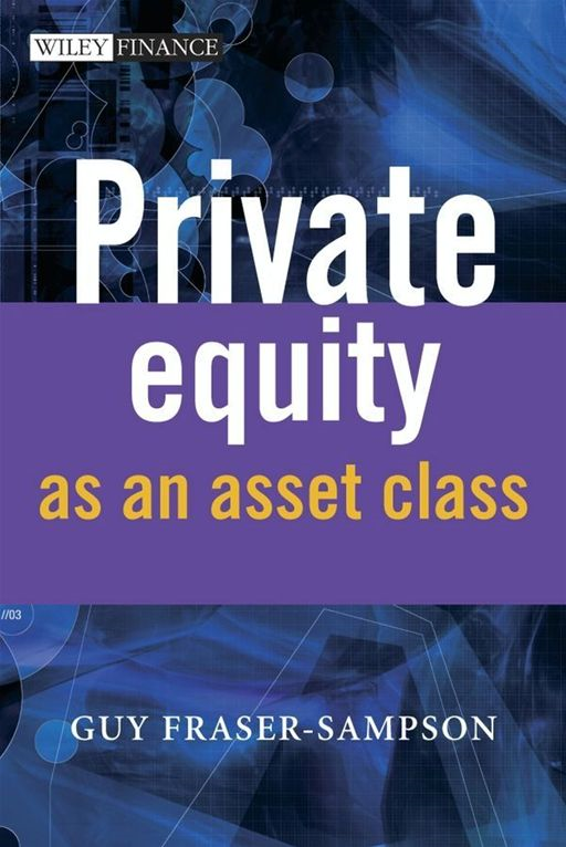 Private Equity as an Asset Class By: Guy Fraser-Sampson