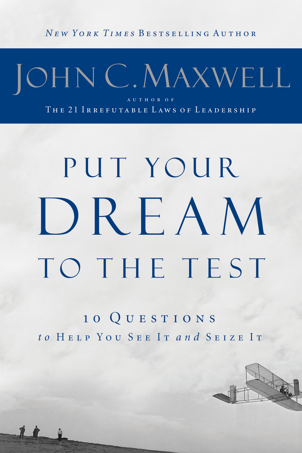 Put Your Dream to the Test By: John Maxwell