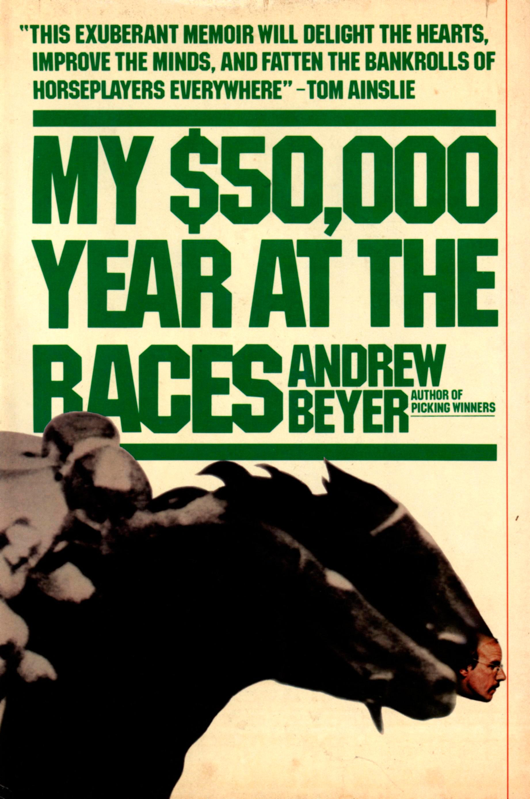 My $50,000 Year at the Races By: Andrew Beyer