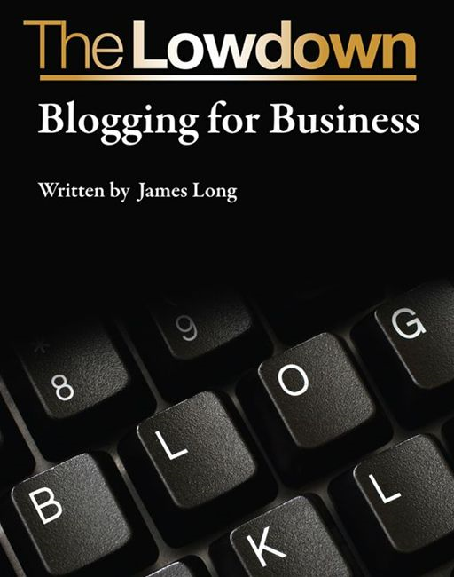 The Lowdown: Blogging for Business By: James Long