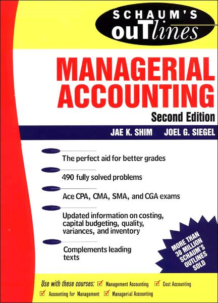 Schaum's Outline of Managerial Accounting By: Jae Shim,Joel Siegel