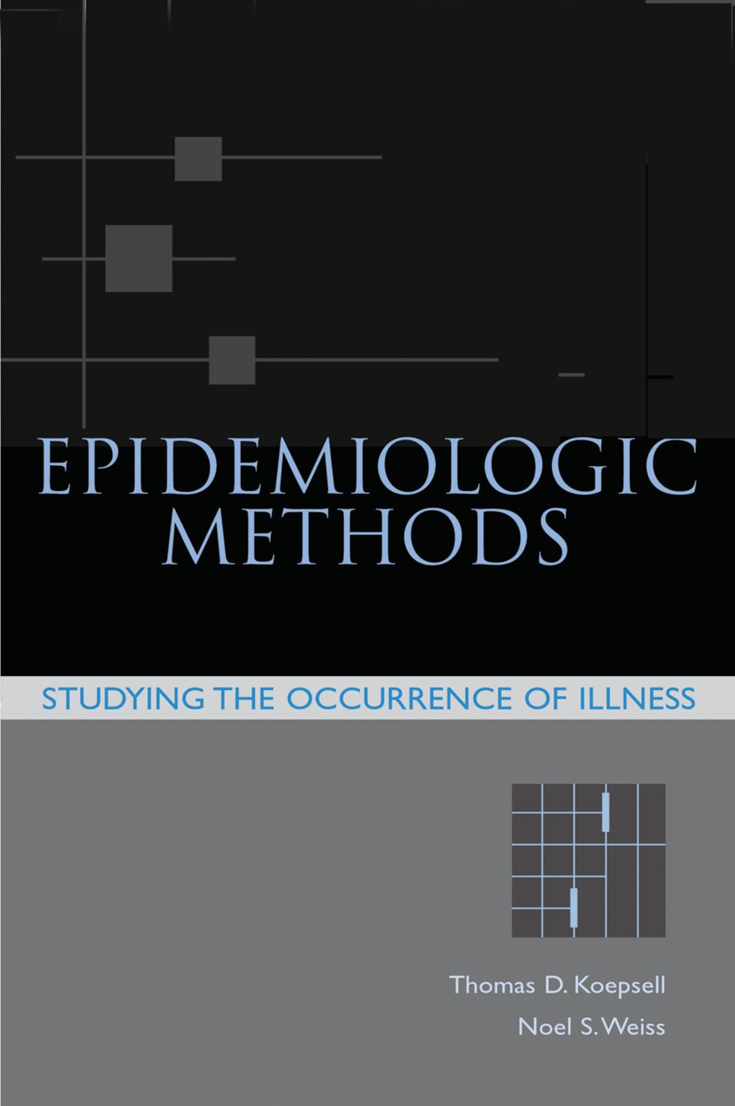 Epidemiologic Methods : Studying the Occurrence of Illness By: Thomas D. Koepsell;Noel S. Weiss