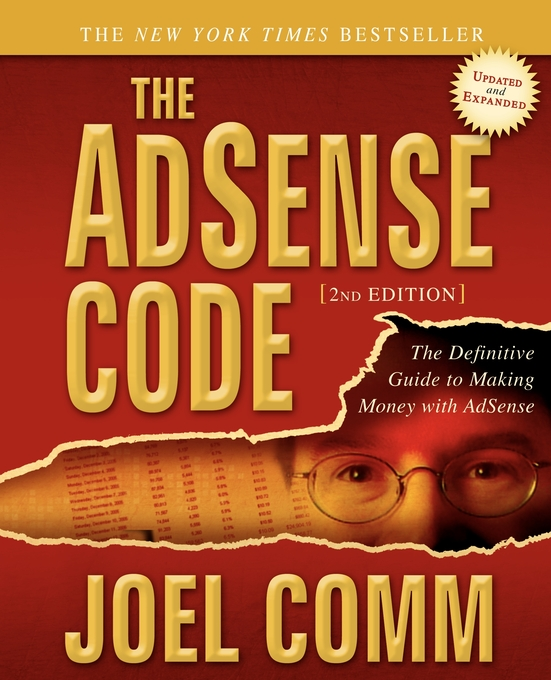 The Adsense Code: What Google Never Told You about Making Money with Adsense By: Joel Comm