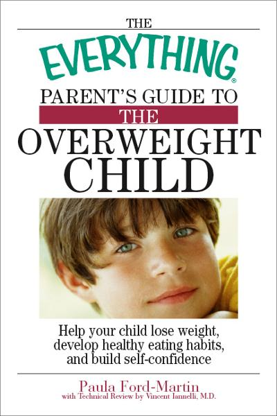 The Everything Parent's Guide to the Overweight Child: Help Your Child Lose Weight, Develop Healthy Eating Habits, and Build Self-confidence