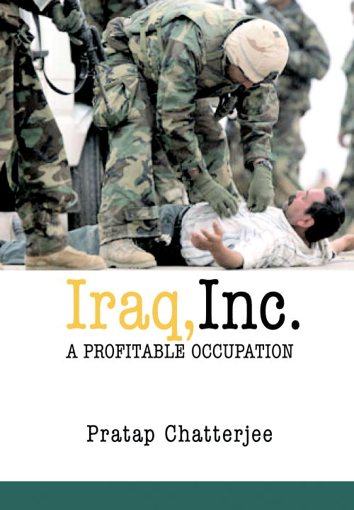 Iraq, Inc. By: Pratap Chatterjee