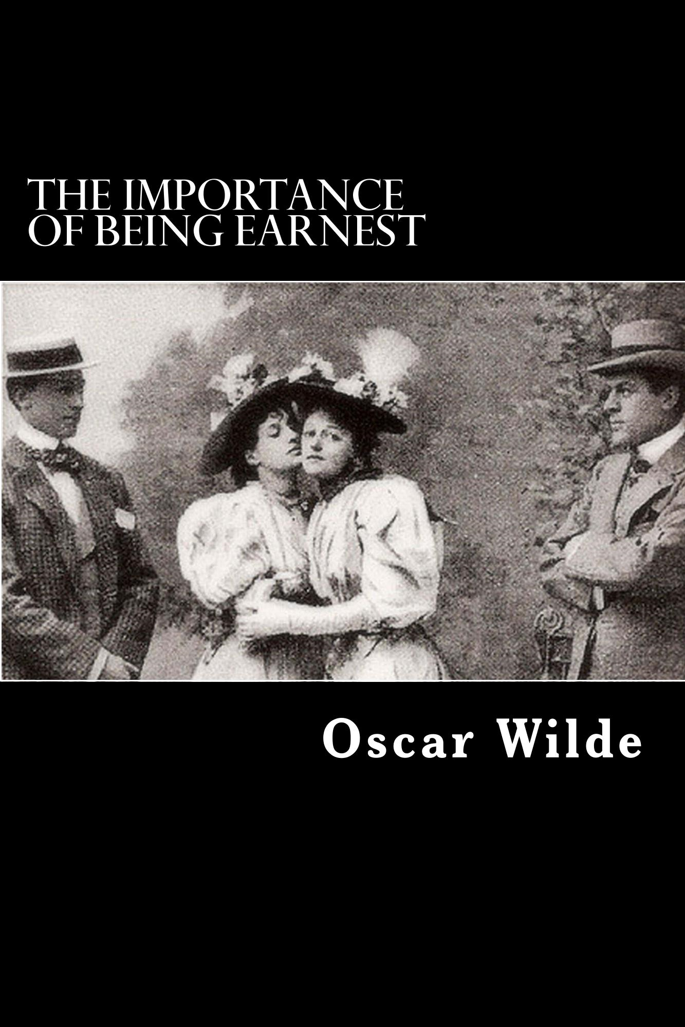 The Importance of Being Earnest By: Oscar Wilde