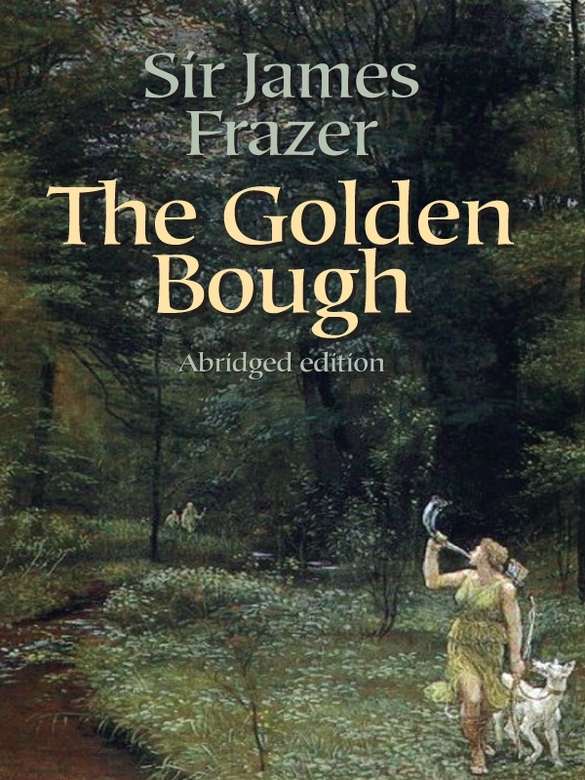 The Golden Bough By: Sir James George Frazer