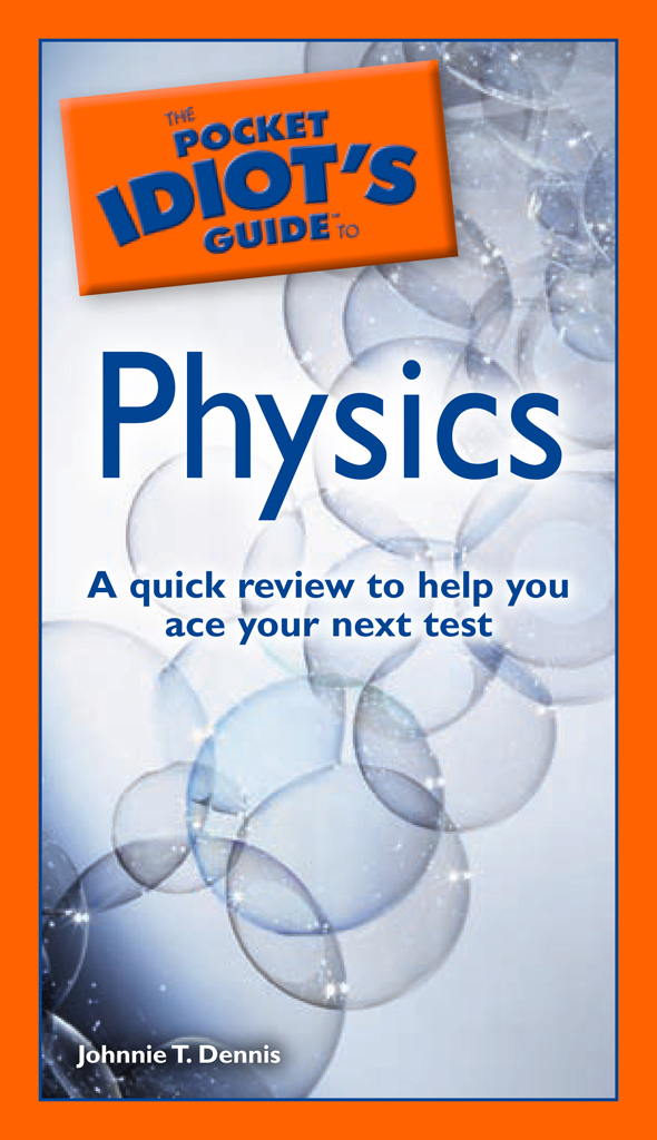 The Pocket Idiot's Guide to Physics By: Johnnie Dennis