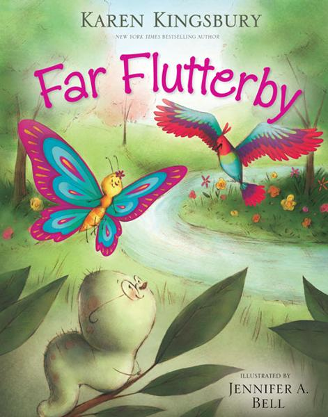 Far Flutterby By: Karen   Kingsbury,Jennifer A.   Bell