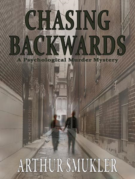 Chasing Backwards: A Psychological Murder Mystery By: Arthur Smukler MD