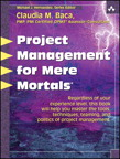 Project Management for Mere Mortals By: Claudia Baca