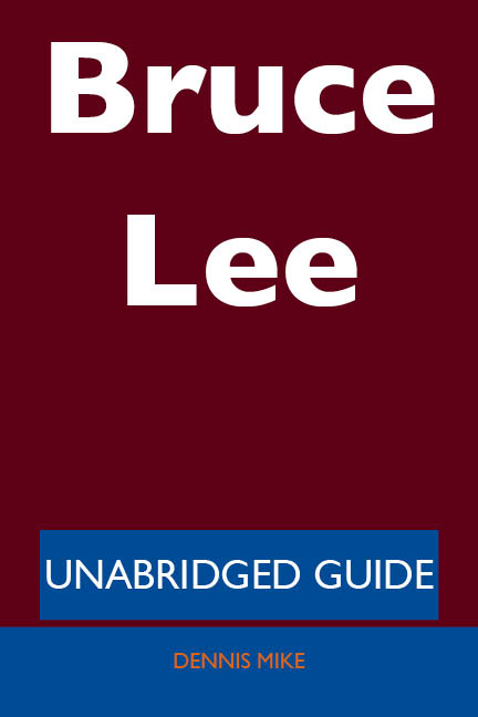 Bruce Lee - Unabridged Guide