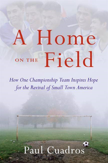A Home on the Field By: Paul Cuadros