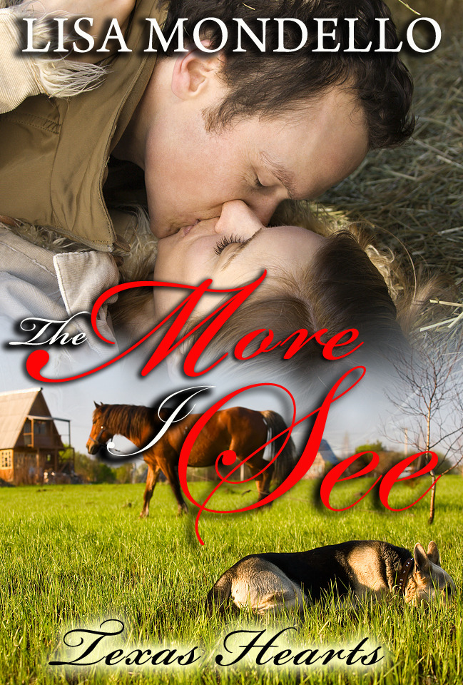 The More I See (Book 3 - Texas Hearts) By: Lisa Mondello