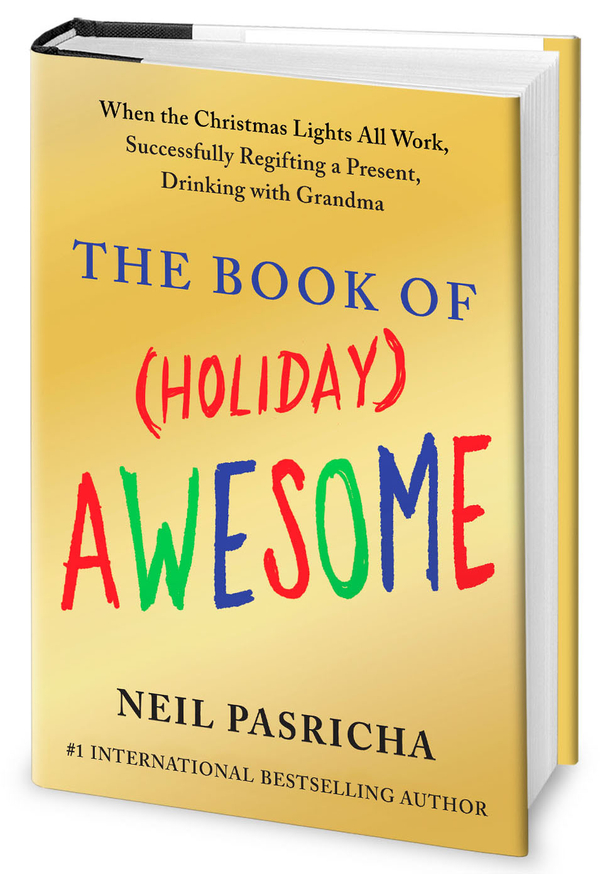 The Book of (Holiday) Awesome: When the Christmas Lights All Work, Successfully Regifting a Present, Drinking with Grandma By: Neil Pasricha