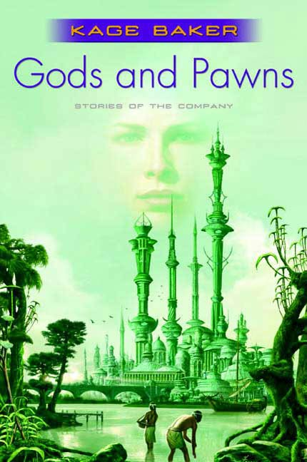 Gods and Pawns By: Kage Baker