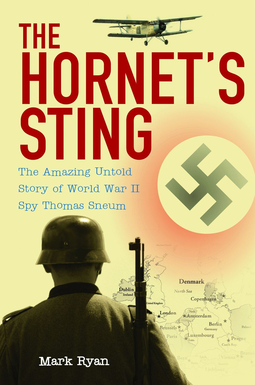 The Hornet's Sting: The Amazing Untold Story of World War II Spy Thomas Sneum By: Mark Ryan