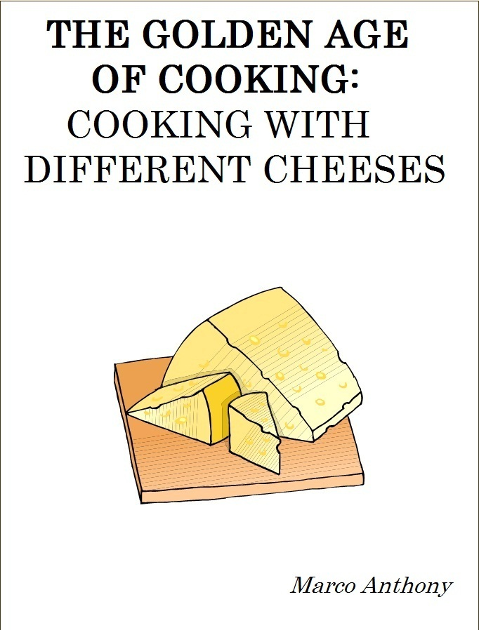The Golden Age of Cooking: Cooking with Different Cheeses