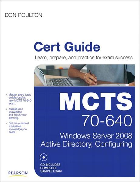 MCTS 70-640 Cert Guide: Windows Server 2008 Active Directory, Configuring By: Don Poulton
