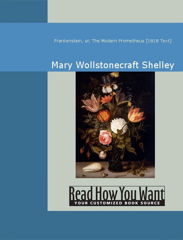 Frankenstein Or The Modern Prometheus (1818 Text) By: Mary Wollstonecraft Shelley