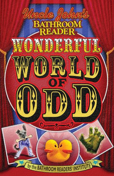 Uncle John's Bathroom Reader Wonderful World of Odd By: Bathroom Readers' Institute