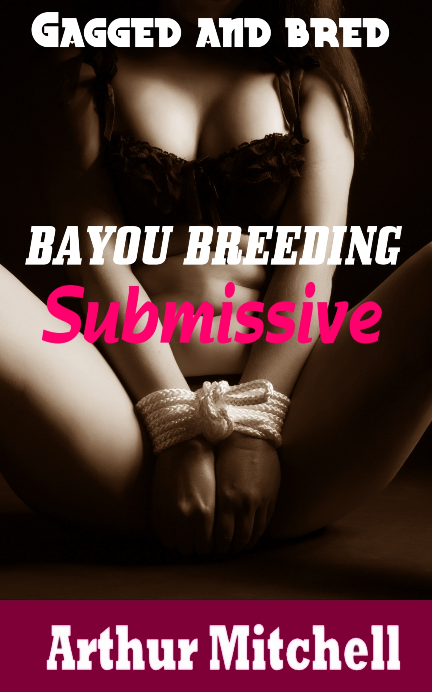 Bayou Breeding Submissive: Gagged and Bred (BDSM Breeding Erotica)