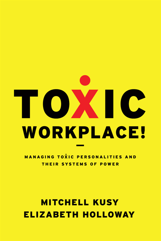 Toxic Workplace! By: Elizabeth Holloway,Mitchell Kusy