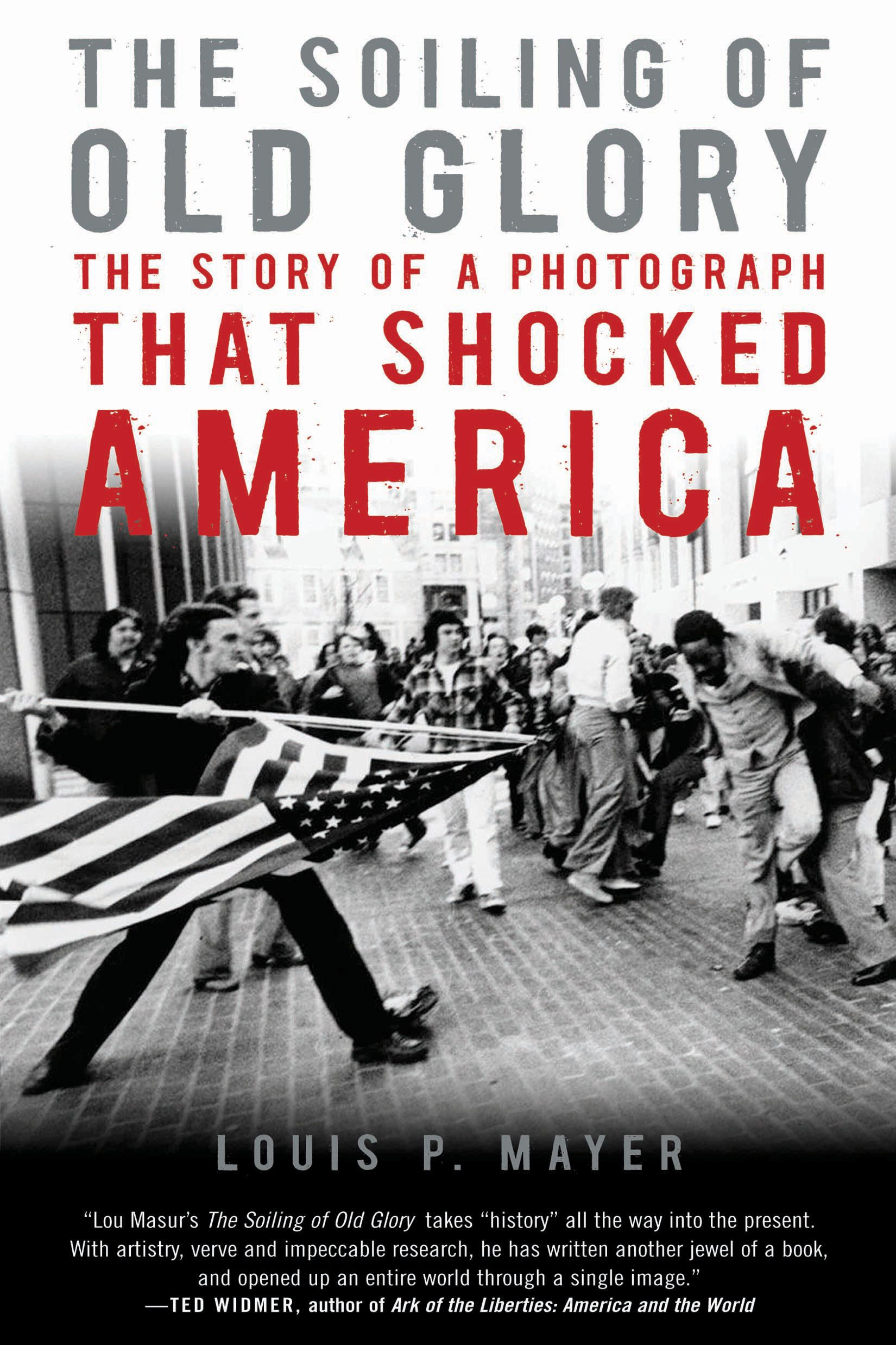 The Soiling of Old Glory: The Story of a Photograph That Shocked America The Story of a Photograph That Shocked America