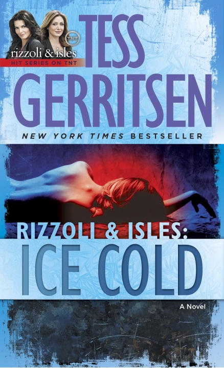 Ice Cold: A Rizzoli & Isles Novel By: Tess Gerritsen