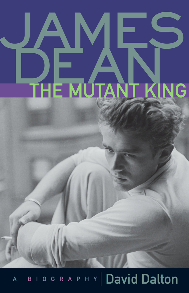 James Dean: The Mutant King: A Biography By: David Dalton