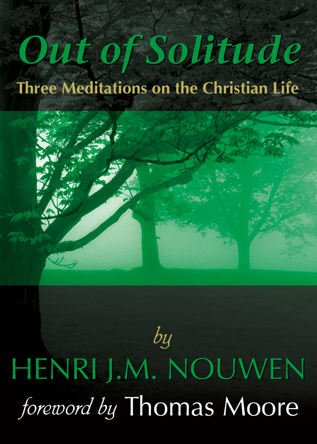 Out of Solitude: Three Meditations on the Christian Life By: Henri J. M. Nouwen
