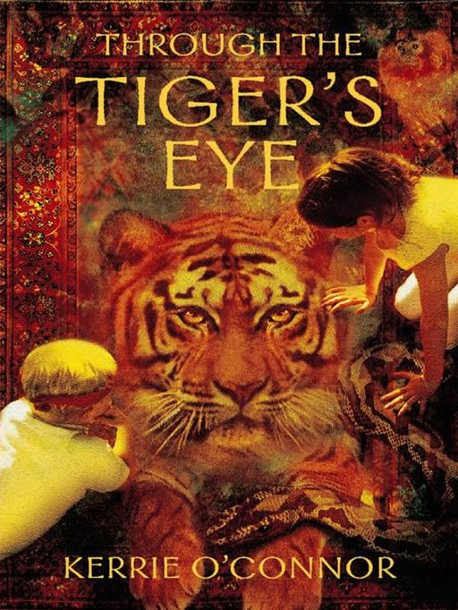 Through The Tiger's Eye By: Kerrie O'Connor