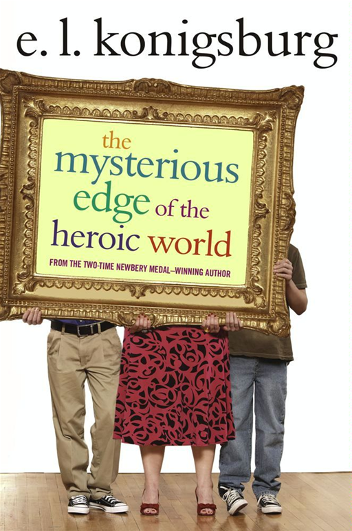 The Mysterious Edge of the Heroic World By: E.L. Konigsburg