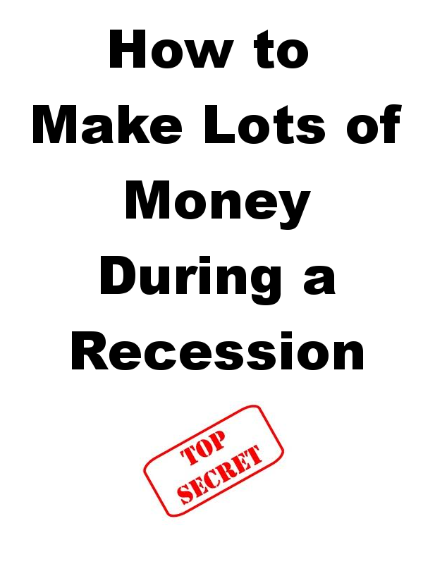 How to Make Lots of Money During a Recession