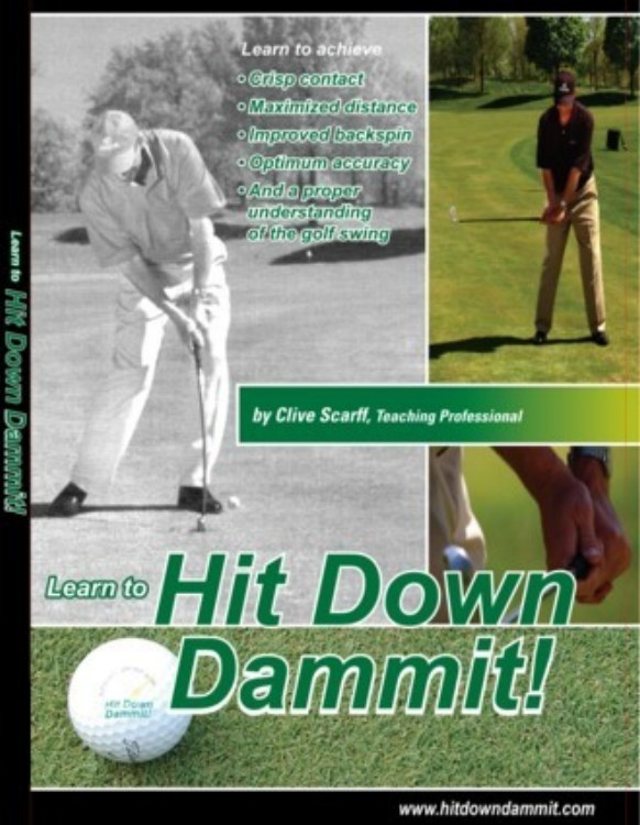 Hit Down Dammit! (The Key to Golf) By: Clive Scarff