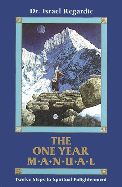 The One Year Manual: Twelve Steps to Spiritual Enlightenment By: Dr. Israel Regardie