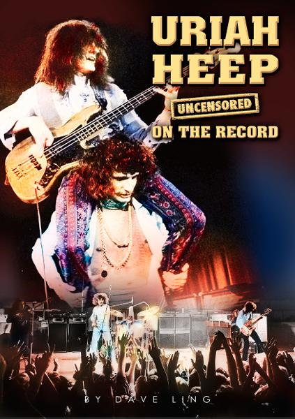 Uriah Heep - Uncensored On the Record By: Dave Ling