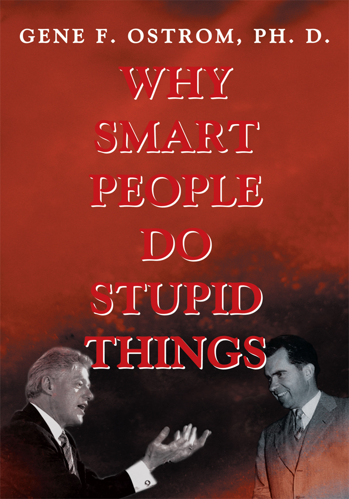 Why Smart People Do Stupid Things By: Gene Ostrom